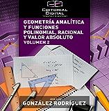 Geometría analítica y funciones polinomial, racional y valor absoluto. Volumen 2 (Spanish Edition)