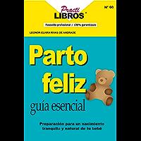 Parto Feliz: Guia Esencial, Preparación Para Un Nacimiento Tranquilo y Natural De Tu Bebe (Practilibros nº 60) (Spanish Edition)
