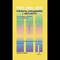 Chi Kung Comprension y aplicacion: incluye descripciones de los 8 Brocados (Tres Pilares nº 1) (Spanish Edition)