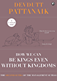 How we can be Kings even without Kingdoms (Management Sutras Book 2)