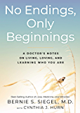 No Endings, Only Beginnings: A Doctor's Notes on Living, Loving, and Learning Who You Are