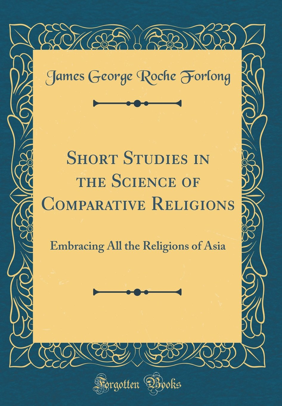 Download Short Studies in the Science of Comparative Religions: Embracing All the Religions of Asia (Classic Reprint) pdf