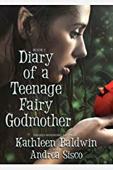 Diary Of A Teenage Fairy Godmother, A Contemporary Teen Fantasy Romance Kindle Edition