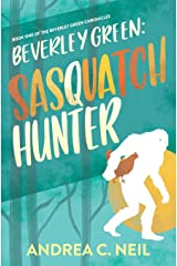Beverley Green: Sasquatch Hunter: Book One of the Beverley Green Chronicles Paperback