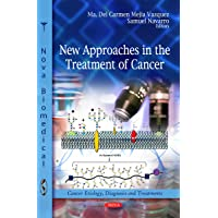 New Approaches in the Treatment of Cancer (Cancer Etiology, Diagnosis and Treatments)