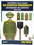 Die Deutsche Wehrmacht - Uniformierung und Ausrüstung 1933-1943, Band 1: Das Heer