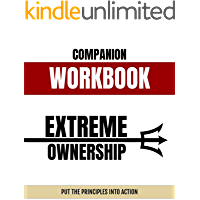 Companion Workbook - Extreme Ownership: Put the principles into action