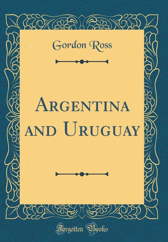 Download Argentina and Uruguay (Classic Reprint) PDF