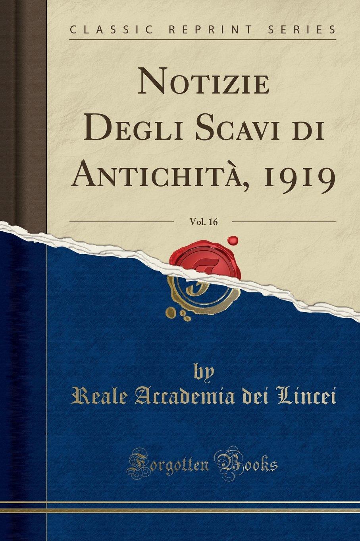Download Notizie Degli Scavi di Antichità, 1919, Vol. 16 (Classic Reprint) (Italian Edition) PDF