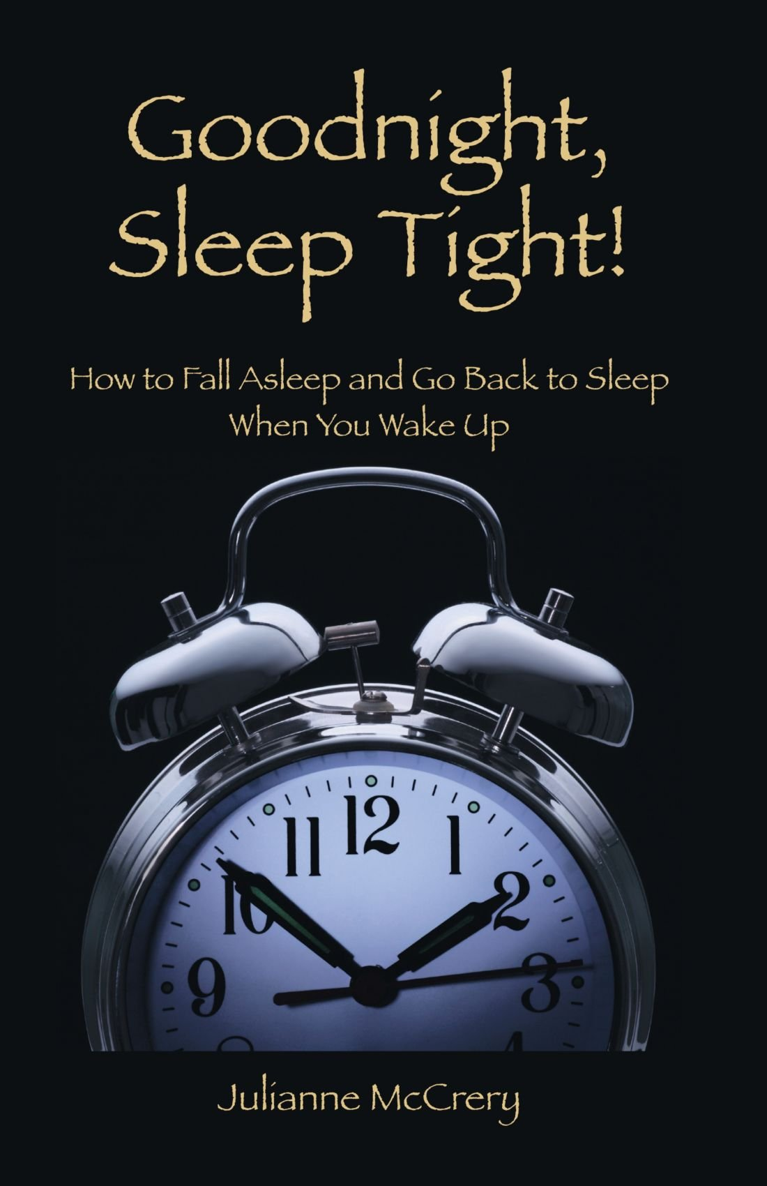 good night sleep tight how to fall asleep and go back to sleep when you wake up julianne mccrery 9781425185398 amazoncom books