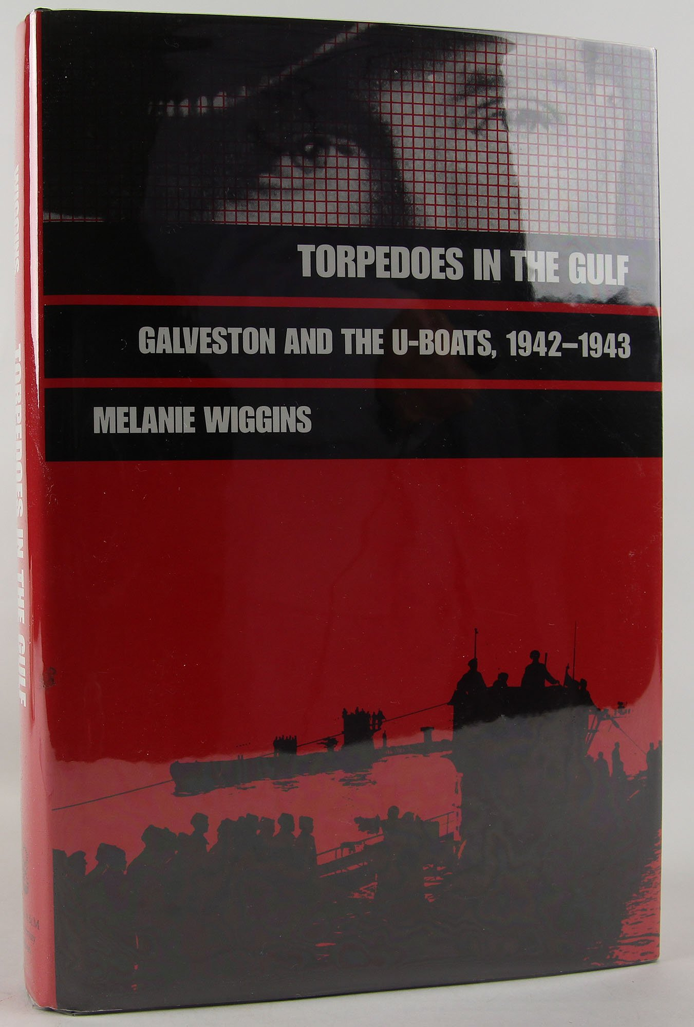 Torpedoes in the Gulf: Galveston and the U-Boats, 1942-1943 (Texas a & M University Military History Series)