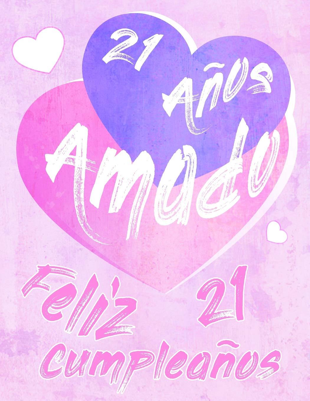 Feliz 21 Cumpleaños: 21 Años Amado, Decir feliz cumpleaños ...
