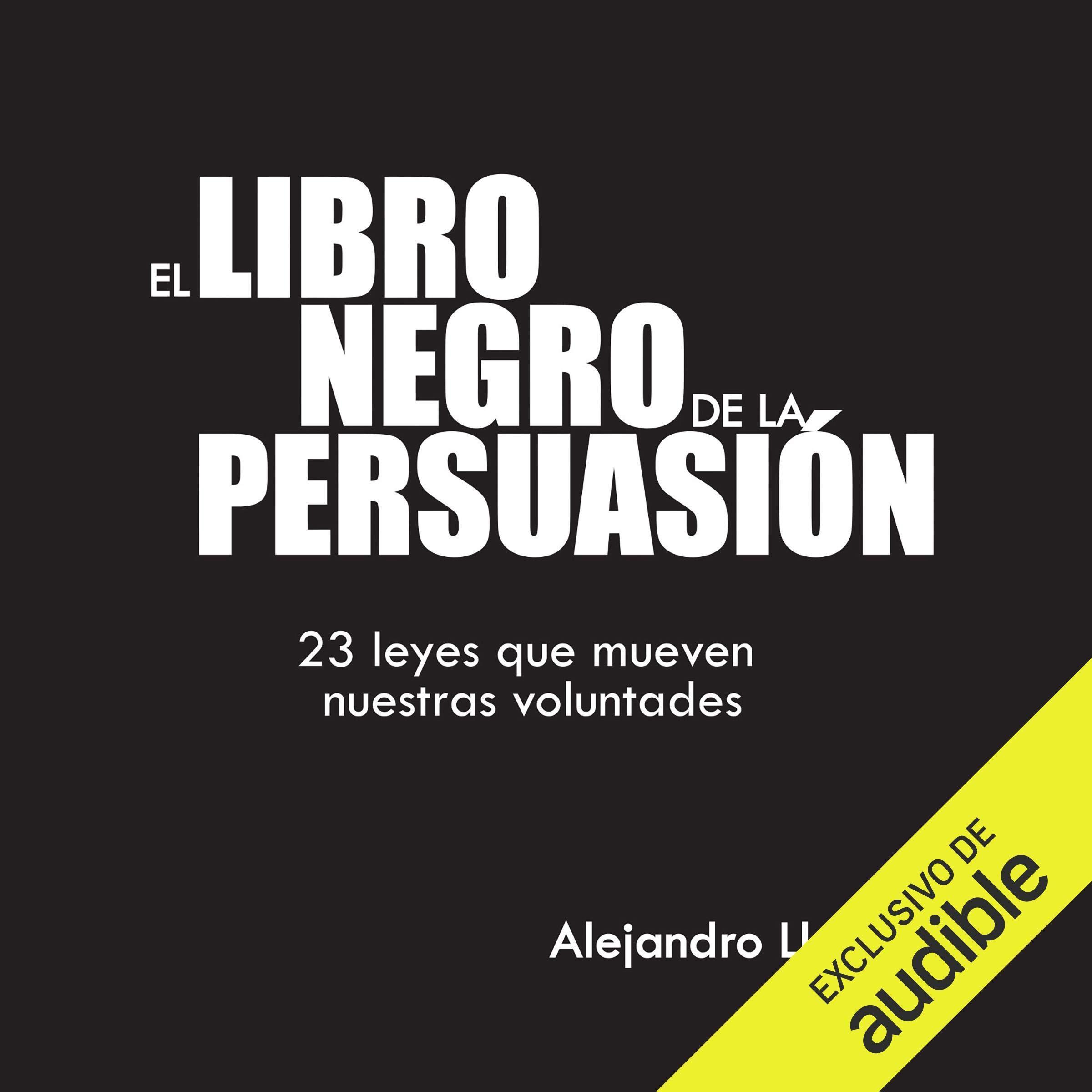 El Libro Negro de la Persuasión [The Black Book of Persuasion]: 23 leyes que mueven nuestras voluntades [23 Laws That…