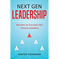 Next Gen Leadership: Secrets to Success for Future Leaders (English Edition)