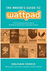 The Writer's Guide to Wattpad: The Comprehensive Guide to Building and Sustaining a Successful Career Kindle Edition