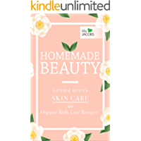 Homemade Beauty: Natural Beauty Skin Care And Organic Body Care Recipes (Homemade Beauty: Natural Skincare And Organic Body Care Products) (English Edition)
