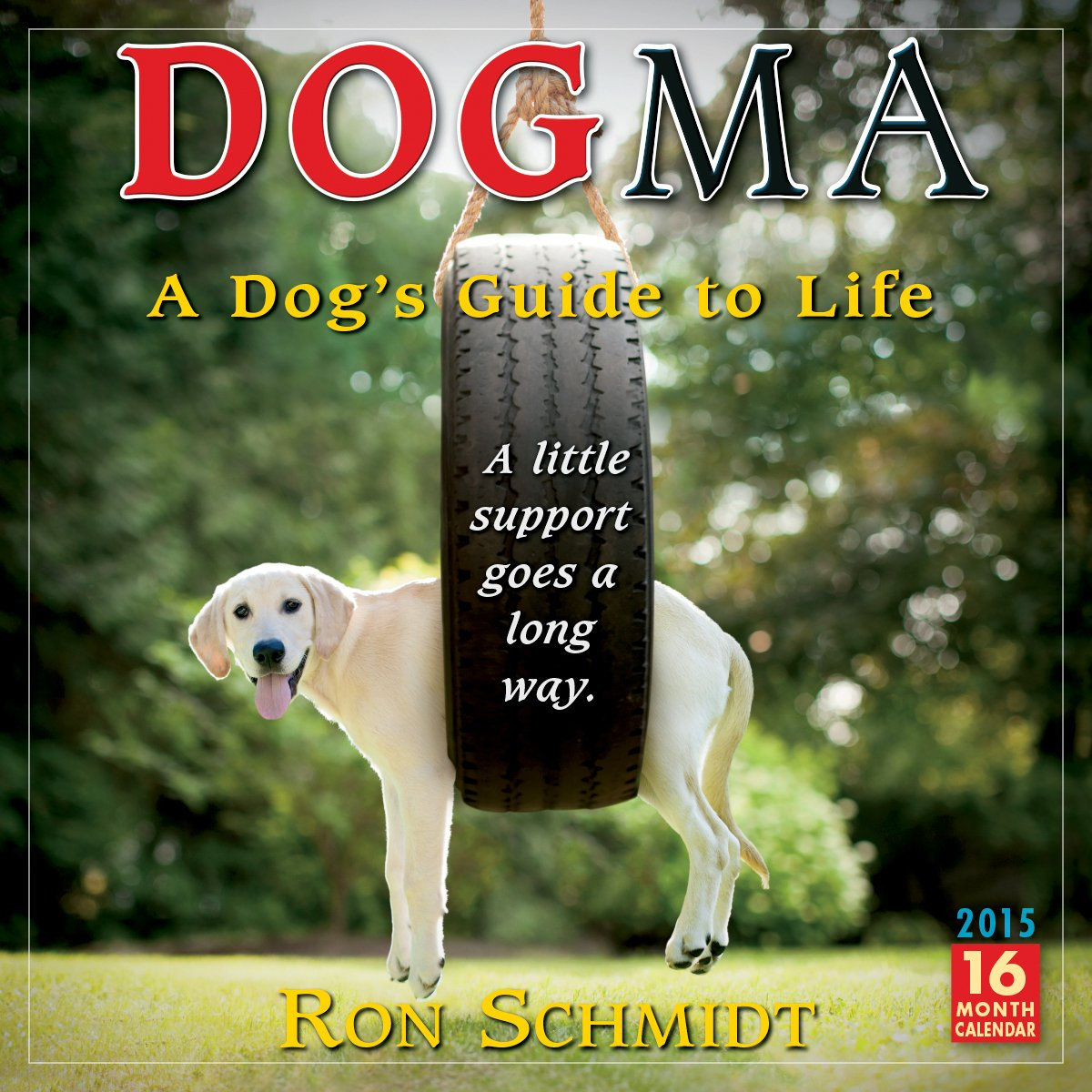 Dogma: A Dog's Guide to Life 2015 Wall Calendar