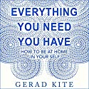 Everything You Need You Have Audiobook by Gerad Kite Narrated by Mark Meadows