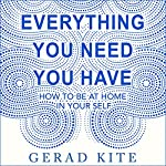 Everything You Need You Have | Gerad Kite