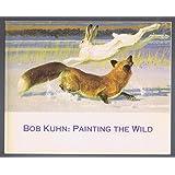 Bob Kuhn: Painting the wild