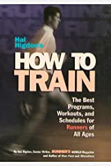 Hal Higdon's How to Train: The Best Programs, Workouts, And Schedules For Runners Of All Ages Paperback
