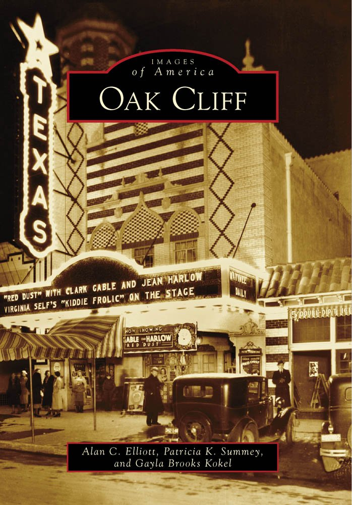 Oak Cliff (TX) (Images Of America): Alan C. Elliott, Patricia K. Summey,  Gayla Brooks Kokel: 9780738570686: Amazon.com: Books