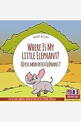 Where Is My Little Elephant? - Où est mon petit éléphant?: Bilingual English-French Picture Book for Children Ages 2-6 (Where Is.? - Où est.? 3) Kindle Edition