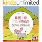 Where Is My Little Elephant? - Où est mon petit éléphant?: Bilingual English-French Picture Book for Children Ages 2-6…