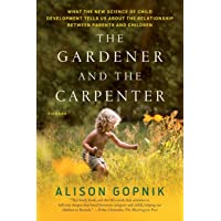 The Gardener and the Carpenter: What the New Science of Child Development Tells Us About the Relationship Between…