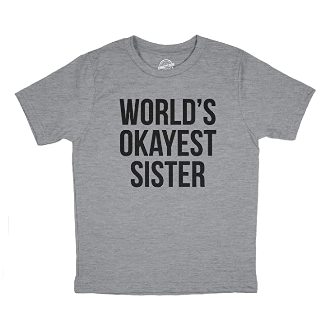 08c33e09b Youth Worlds Okayest Sister Tshirt Funny Sarcastic Family Siblings Tee for  Kids (Grey) S