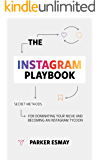 The Instagram Playbook: Secret Methods for Dominating Your Niche and Becoming an Instagram Tycoon