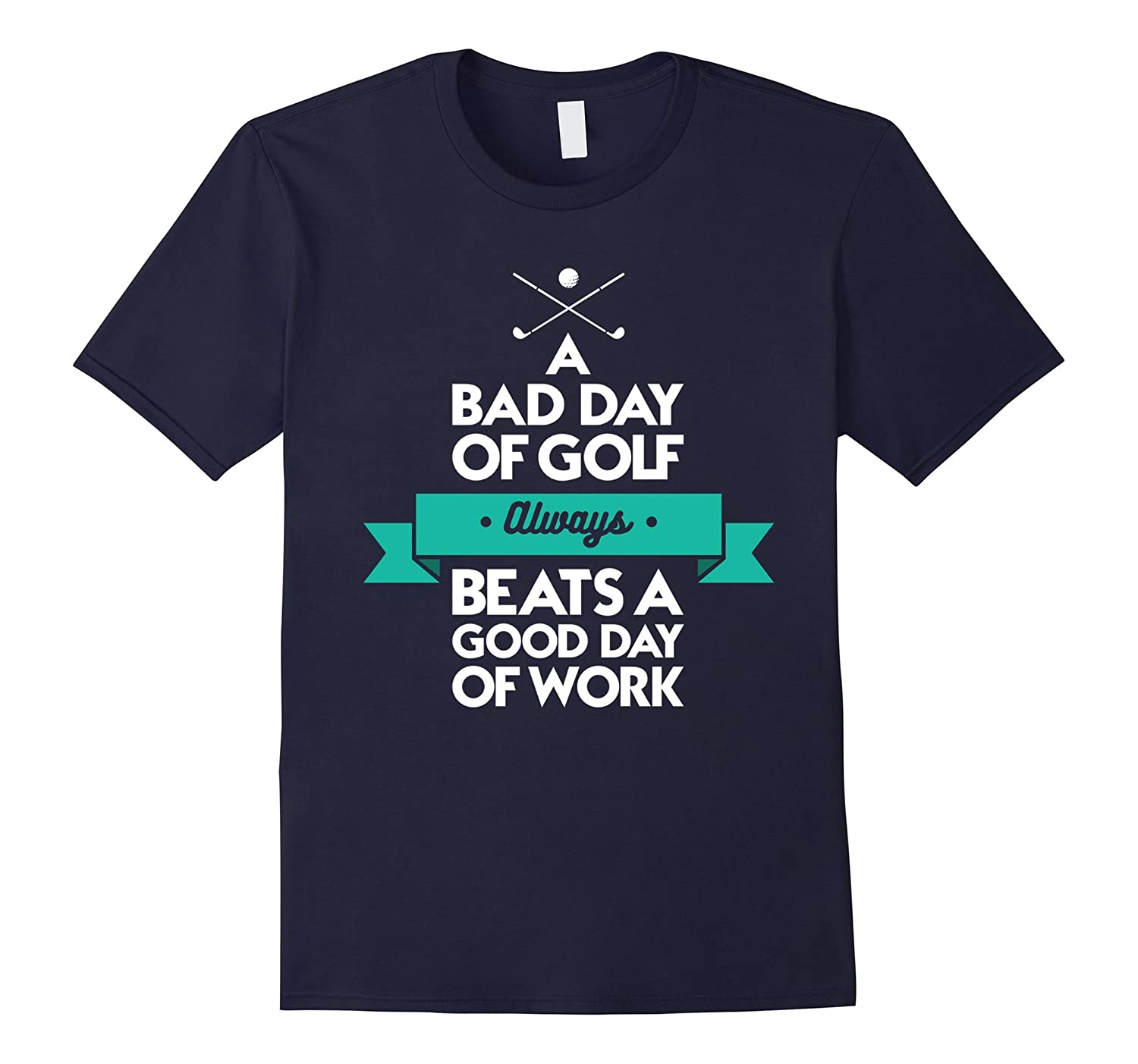 Bad Day of Golf Quote TShirt-ANZ