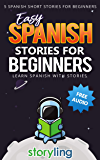 Easy Spanish Stories For Beginners: 5 Spanish Short Stories For Beginners (With Audio) (Learn Spanish With Stories) (Spanish Edition)