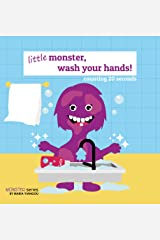 little monster, wash your hands!: counting 20 seconds. Kids hygiene picture rhyming book. Ages 2-7 for toddlers, preschool & kindergarten kids. (Monster Series Book 3) Kindle Edition