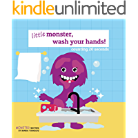 little monster, wash your hands!: counting 20 seconds. Kids hygiene picture rhyming book. Ages 2-7 for toddlers, preschool & kindergarten kids. (Monster Series Book 3)