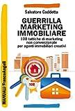 Guerrilla marketing immobiliare. 108 tattiche di marketing non convenzionale per agenti immobiliari creativi