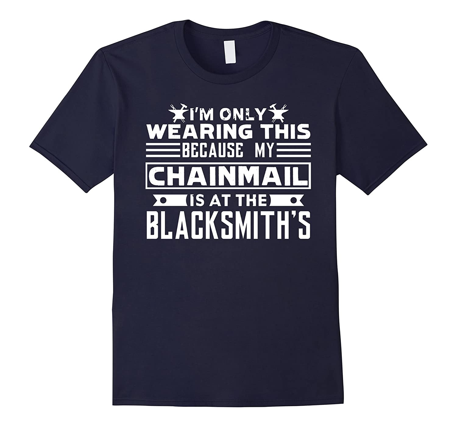 Blacksmith T shirt - My Chainmail Is At The Blacksmith-TD