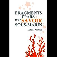Fragments épars d'un savoir sous-marin (French Edition)