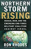 Northern Storm Rising: Russia, Iran, and the Emerging End-Times Military Coalition Against Israel