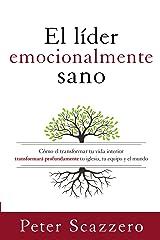 El líder emocionalmente sano: Cómo transformar tu vida interior transformará profundamente tu iglesia, tu equipo y el mundo (Emotionally Healthy Spirituality) (Spanish Edition) Kindle Edition