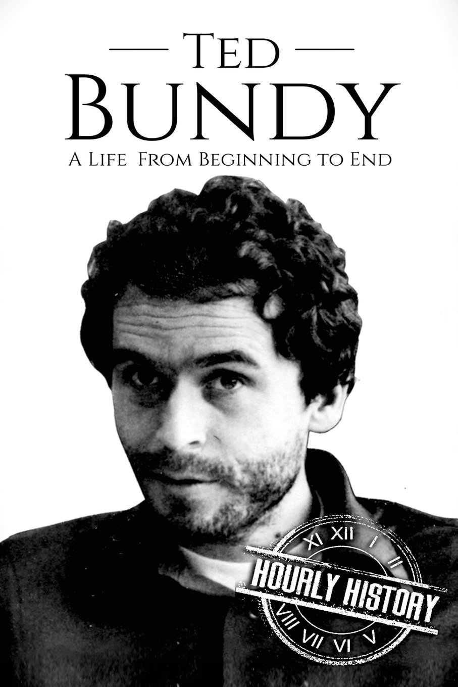 Read Online Ted Bundy: A Life From Beginning to End (True crime) (Volume 1) pdf epub