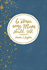 6 Stories Every Mom Should Tell Hardcover