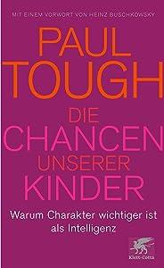 Die Chancen unserer Kinder: Warum Charakter wichtiger ist als Intelligenz (German Edition)