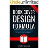 Book Cover Design Formula: Complete DIY Book Cover Design Guide for Self-published and Indie Authors (Sell Books on Amazon 4)
