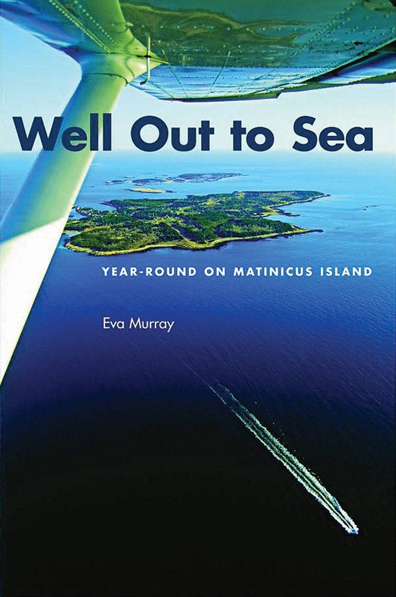 Well Out to Sea: Year-Round on Matinicus Island: Eva Murray: 9780884483311:  Amazon.com: Books