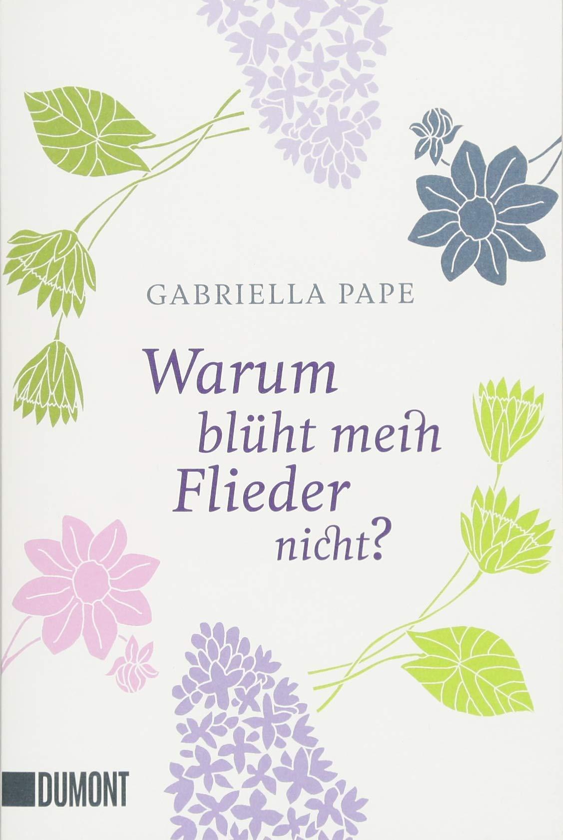 Warum Bluht Mein Flieder Nicht Taschenbucher Amazon De Gabriella