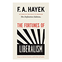 The Fortunes of Liberalism: Essays on Austrian Economics and the Ideal of Freedom (The Collected Works of F. A. Hayek Book 4) (English Edition)