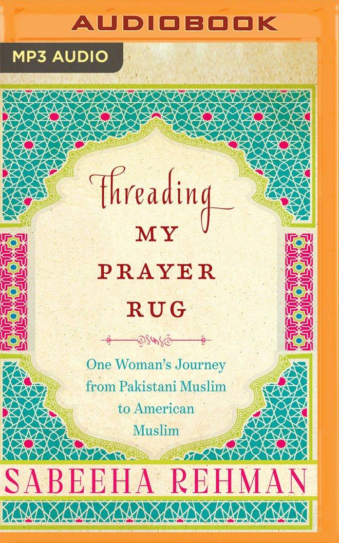 threading my prayer rug one woman s journey from pakistani muslim