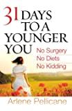 31 Days to a Younger You: No Surgery, No Diets, No Kidding