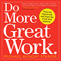 Do More Great Work.: Stop the Busywork, and Start the Work that Matters